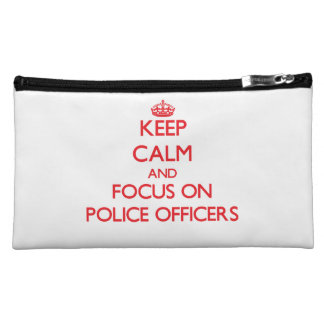 Keep Calm and focus on Police Officers Cosmetics Bags