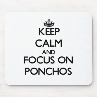 Keep Calm and focus on Ponchos Mouse Pad