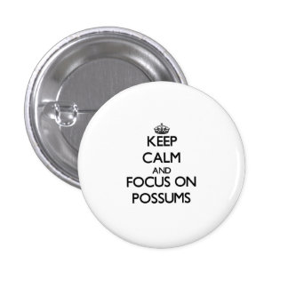 Keep Calm and focus on Possums Pinback Buttons