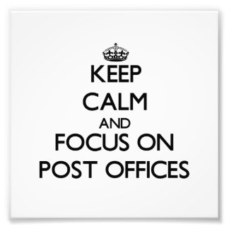 Keep Calm and focus on Post Offices Photo Art
