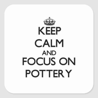 Keep Calm and focus on Pottery Square Sticker