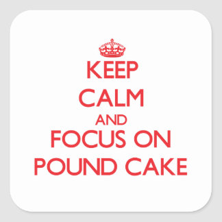 Keep Calm and focus on Pound Cake Stickers