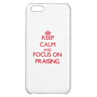 Keep Calm and focus on Praising iPhone 5C Case