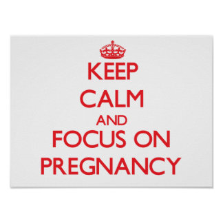 Keep Calm and focus on Pregnancy Poster