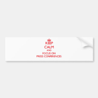 Keep Calm and focus on Press Conferences Bumper Sticker