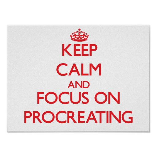 Keep Calm and focus on Procreating Print