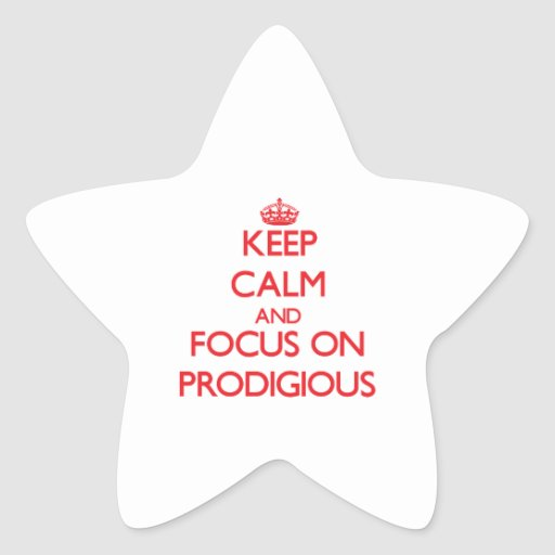 Keep Calm and focus on Prodigious Star Stickers