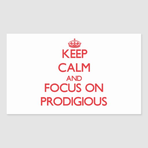 Keep Calm and focus on Prodigious Rectangle Sticker