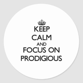 Keep Calm and focus on Prodigious Round Sticker