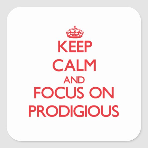 Keep Calm and focus on Prodigious Stickers