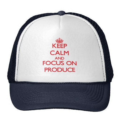 Keep Calm and focus on Produce Hat