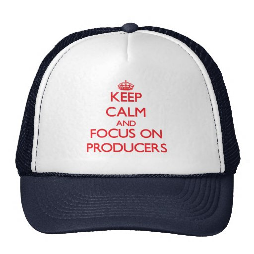Keep Calm and focus on Producers Trucker Hats