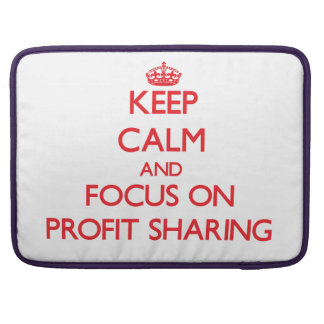 Keep Calm and focus on Profit Sharing MacBook Pro Sleeve