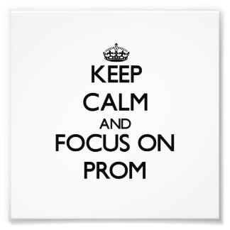 Keep Calm and focus on Prom Photo Print