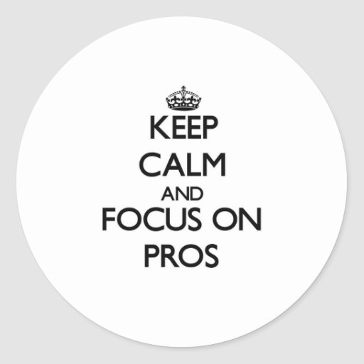Keep Calm and focus on Pros Stickers