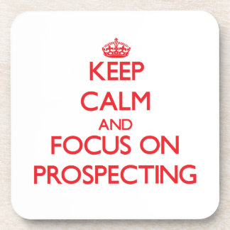 Keep Calm and focus on Prospecting Coaster