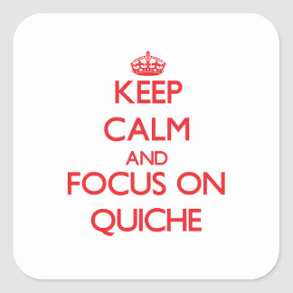 Keep Calm and focus on Quiche Square Stickers