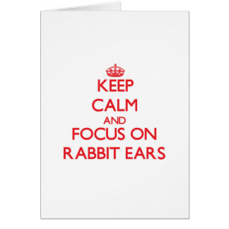 Keep Calm and focus on Rabbit Ears Greeting Card