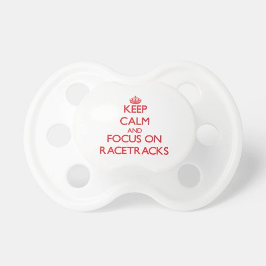 Keep Calm and focus on Racetracks Baby Pacifiers