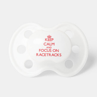 Keep Calm and focus on Racetracks Pacifier