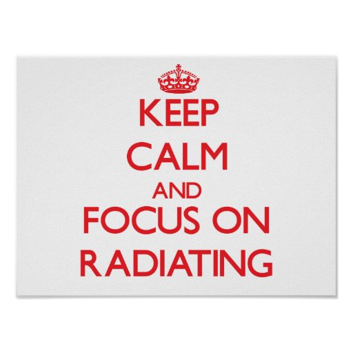 Keep Calm and focus on Radiating Posters