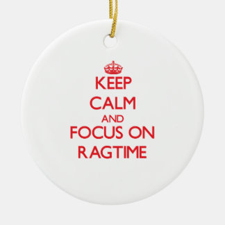 Keep Calm and focus on Ragtime Round Ceramic Ornament
