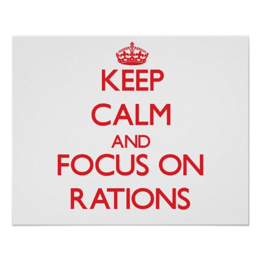 Keep Calm and focus on Rations Posters