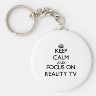 Keep Calm and focus on Reality Tv Keychain