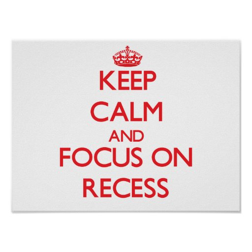 Keep Calm and focus on Recess Print