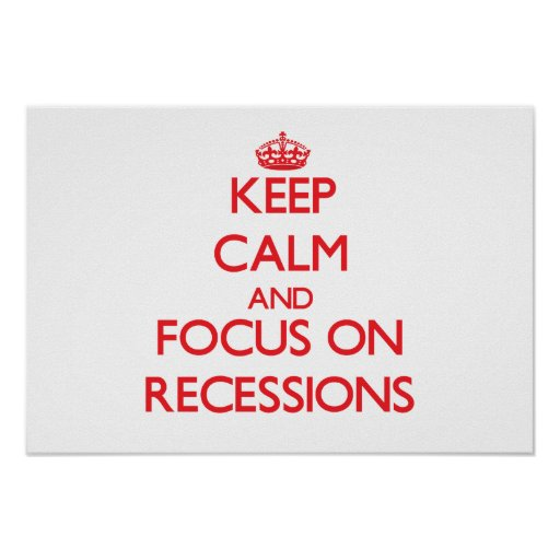 Keep Calm and focus on Recessions Poster