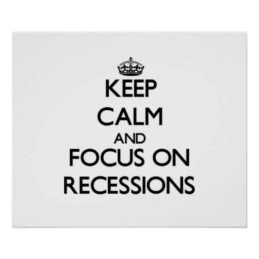 Keep Calm and focus on Recessions Posters