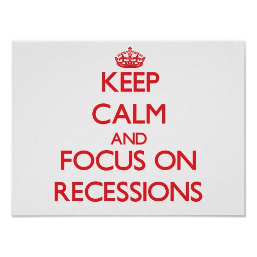 Keep Calm and focus on Recessions Print