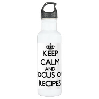 Keep Calm and focus on Recipes 24oz Water Bottle