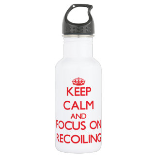 Keep Calm and focus on Recoiling 18oz Water Bottle