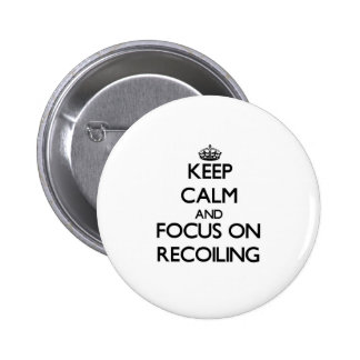 Keep Calm and focus on Recoiling Pinback Button