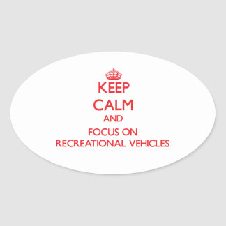 Keep Calm and focus on Recreational Vehicles Oval Sticker