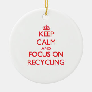 Keep Calm and focus on Recycling Round Ceramic Ornament