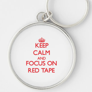 Keep Calm and focus on Red Tape Key Chains