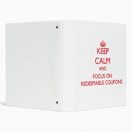 Keep Calm and focus on Redeemable Coupons Vinyl Binder