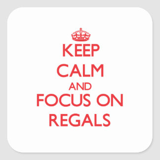 Keep Calm and focus on Regals Square Sticker