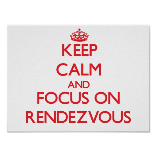 Keep Calm and focus on Rendezvous Posters