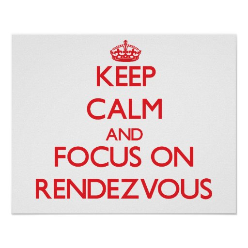 Keep Calm and focus on Rendezvous Print