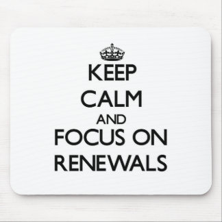Keep Calm and focus on Renewals Mouse Pad