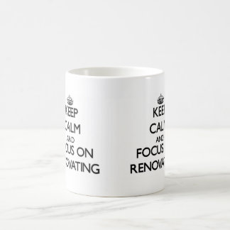 Keep Calm and focus on Renovating Coffee Mug