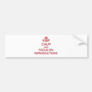 Keep Calm and focus on Reproductions Bumper Stickers