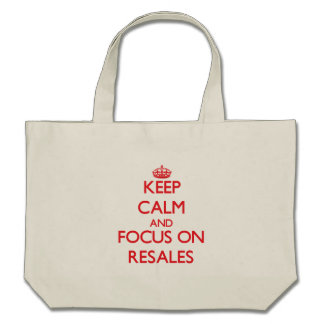Keep Calm and focus on Resales Canvas Bags