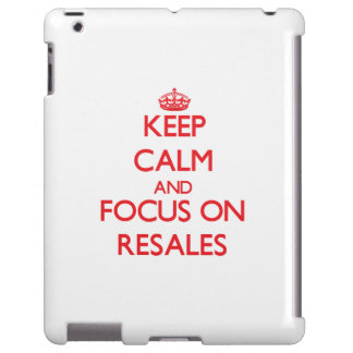 Keep Calm and focus on Resales
