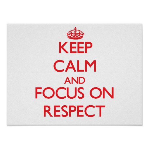 Keep Calm and focus on Respect Posters