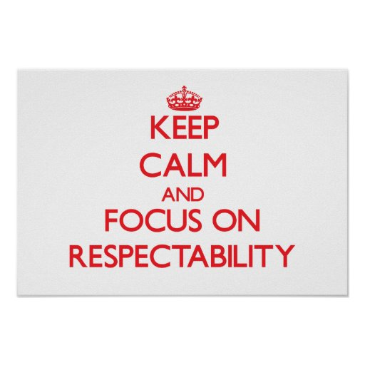Keep Calm and focus on Respectability Print