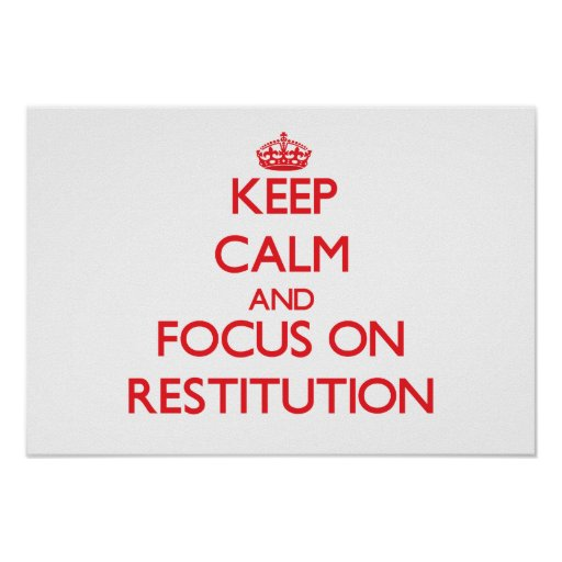 Keep Calm and focus on Restitution Posters